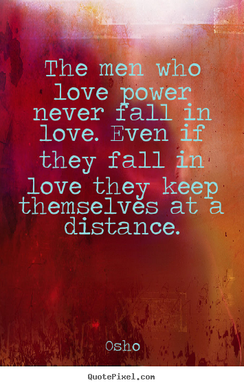 Quotes about inspirational - The men who love power never fall in love. even if they..