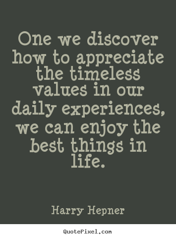 Quote about inspirational - One we discover how to appreciate the timeless values..