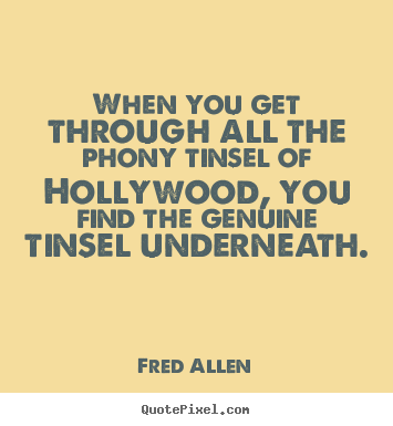 Design custom picture quote about inspirational - When you get through all the phony tinsel of hollywood,..