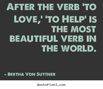 Sayings about inspirational - After the verb 'to love,' 'to help' is the..