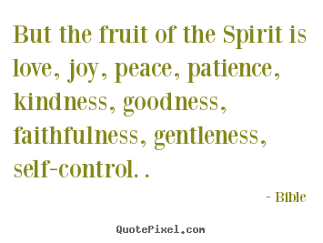 Inspirational quote - But the fruit of the spirit is love, joy, peace, patience, kindness,..