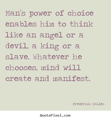 Quote about inspirational - Man's power of choice enables him to think like an angel or a devil,..