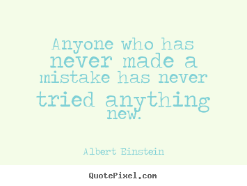 Quotes about inspirational - Anyone who has never made a mistake has never tried..