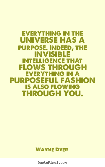 Quotes about inspirational - Everything in the universe has a purpose. indeed,..