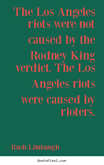 Create your own image quotes about inspirational - The los angeles riots were not caused by the rodney king verdict...