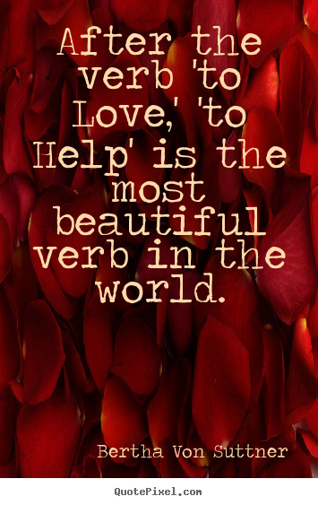 Quote about inspirational - After the verb 'to love,' 'to help' is the most beautiful..