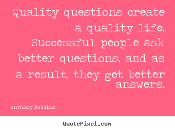 How to design picture quotes about inspirational - Quality questions create a quality life. successful people ask better..
