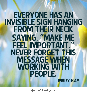 Inspirational quotes - Everyone has an invisible sign hanging from their..