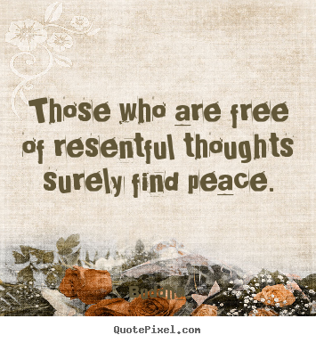 Inspirational quotes - Those who are free of resentful thoughts surely find peace.