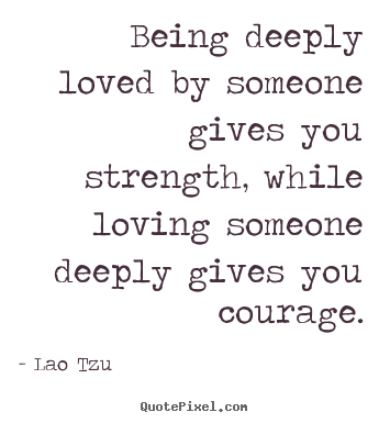 Lao Tzu picture quotes - Being deeply loved by someone gives you strength, while loving someone.. - Inspirational quotes