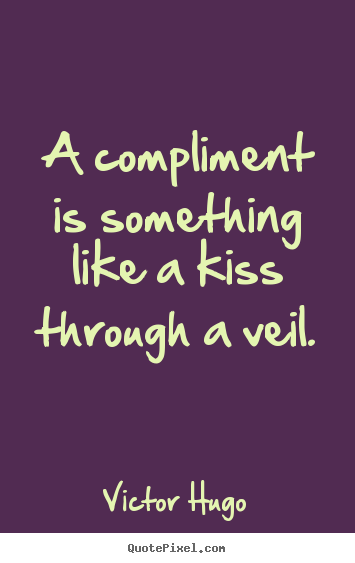 Inspirational quotes - A compliment is something like a kiss through a..