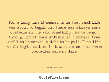 Bette Howland picture quotes - For a long time it seemed to me that real life was.. - Inspirational quotes