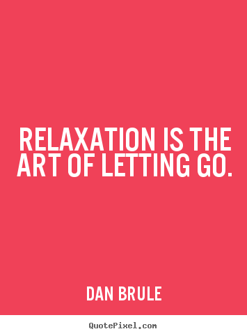 Customize picture quote about inspirational - Relaxation is the art of letting go.