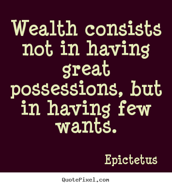 Quote about inspirational - Wealth consists not in having great possessions,..
