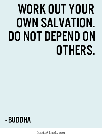 Create graphic poster quote about inspirational - Work out your own salvation. do not depend on..