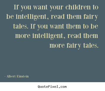 Quotes about inspirational - If you want your children to be intelligent, read them fairy tales...
