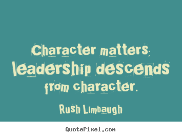 Quotes about inspirational - Character matters; leadership descends from character.