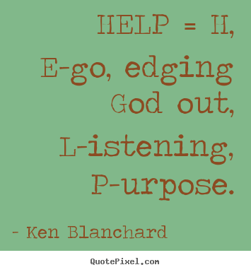 Create image quotes about inspirational - Help = h, e-go, edging god out, l-istening,..