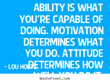 Ability is what you're capable of doing... Lou Holtz popular inspirational quotes