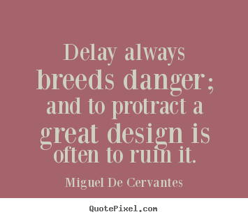 Create custom picture quote about inspirational - Delay always breeds danger; and to protract a great design..
