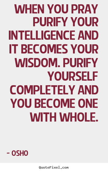 Inspirational quote - When you pray purify your intelligence and it becomes your wisdom...
