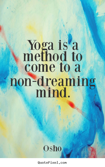 Osho photo sayings - Yoga is a method to come to a non-dreaming.. - Inspirational quotes