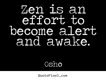Quotes about inspirational - Zen is an effort to become alert and awake.