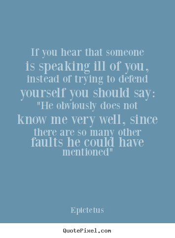 Epictetus image quotes - If you hear that someone is speaking ill of you, instead of trying.. - Inspirational quotes