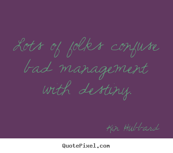 Inspirational quotes - Lots of folks confuse bad management with destiny.
