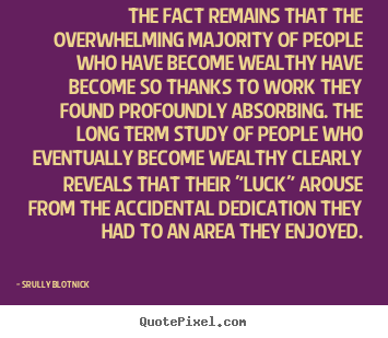 Quote about inspirational - The fact remains that the overwhelming majority of people who..