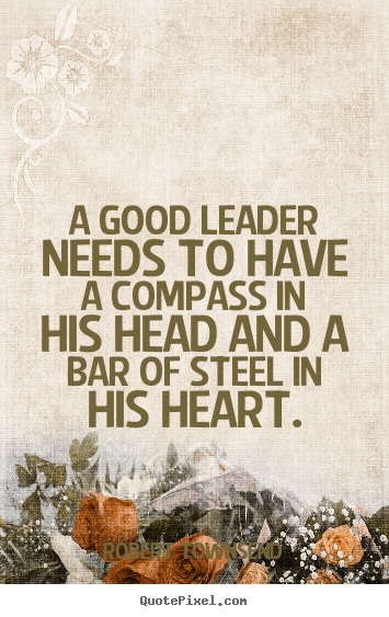 Robert Townsend picture quotes - A good leader needs to have a compass in his head.. - Inspirational quotes