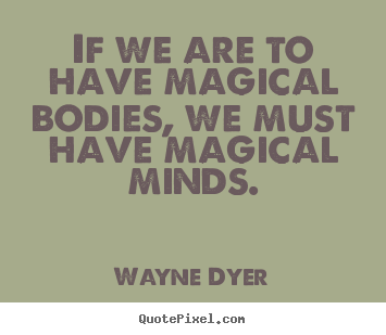 Create graphic picture quotes about inspirational - If we are to have magical bodies, we must have magical minds.