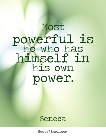 Create your own picture quotes about inspirational - Most powerful is he who has himself in his own power.