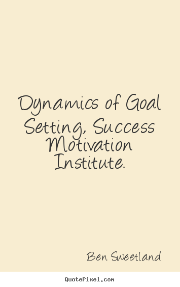 Inspirational quotes - Dynamics of goal setting, success motivation..