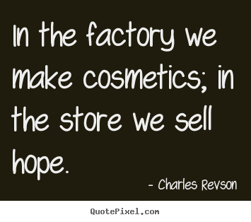 In the factory we make cosmetics; in the store we sell hope. Charles Revson top inspirational quotes