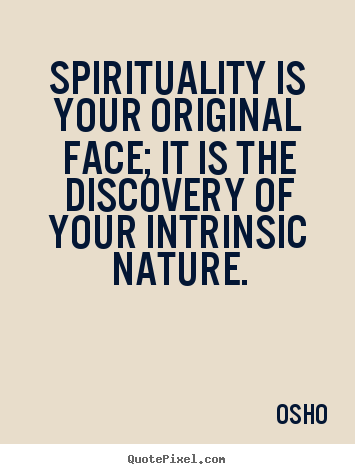 Quote about inspirational - Spirituality is your original face; it is the..