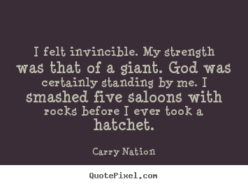 How to design picture quotes about inspirational - I felt invincible. my strength was that of a giant. god was..