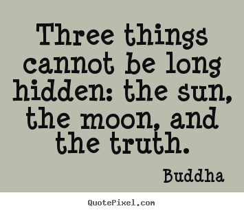Buddha picture quote - Three things cannot be long hidden: the.. - Inspirational quote