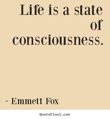Quote about inspirational - Life is a state of consciousness.