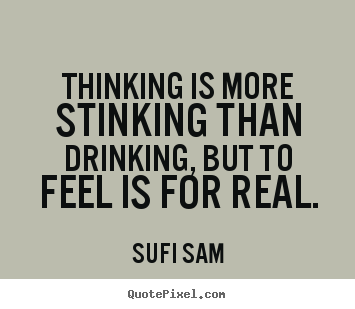 Inspirational quotes - Thinking is more stinking than drinking, but..