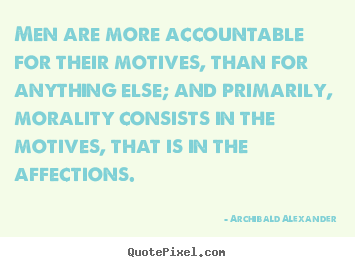 Archibald Alexander picture quotes - Men are more accountable for their motives, than for.. - Inspirational quote