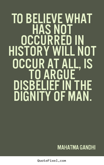 Inspirational quotes - To believe what has not occurred in history will..