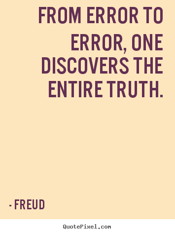 Freud picture quotes - From error to error, one discovers the entire truth. - Inspirational quotes