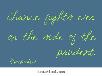 Euripides image quotes - Chance fights ever on the side of the prudent. - Inspirational quotes