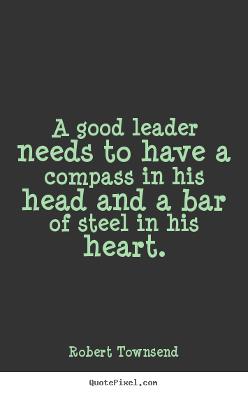 Robert Townsend picture quotes - A good leader needs to have a compass in his head and a bar.. - Inspirational quotes