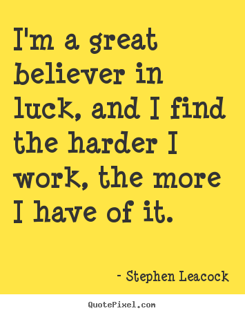 Make personalized picture quotes about inspirational - I'm a great believer in luck, and i find the..
