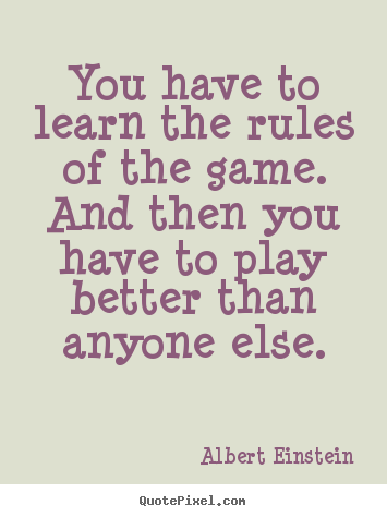 Albert Einstein picture quotes - You have to learn the rules of the game. and then.. - Inspirational quotes
