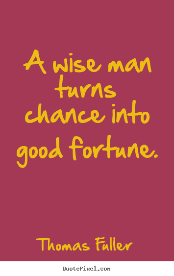 Design your own photo quotes about inspirational - A wise man turns chance into good fortune.