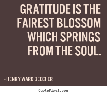 Henry Ward Beecher picture quote - Gratitude is the fairest blossom which springs from the soul. - Inspirational quotes