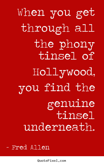 Fred Allen picture quotes - When you get through all the phony tinsel of hollywood, you find the.. - Inspirational quotes